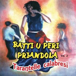Batti u peri priandola, Vol. 2  ( Tarantelle calabresi )