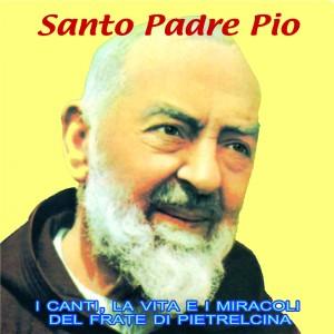 Santo Padre Pio  ( I canti,la vita e miracoli del Frate di Petrelcina )